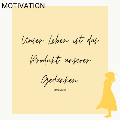 Motivation: Leben Produkt der Gedanken